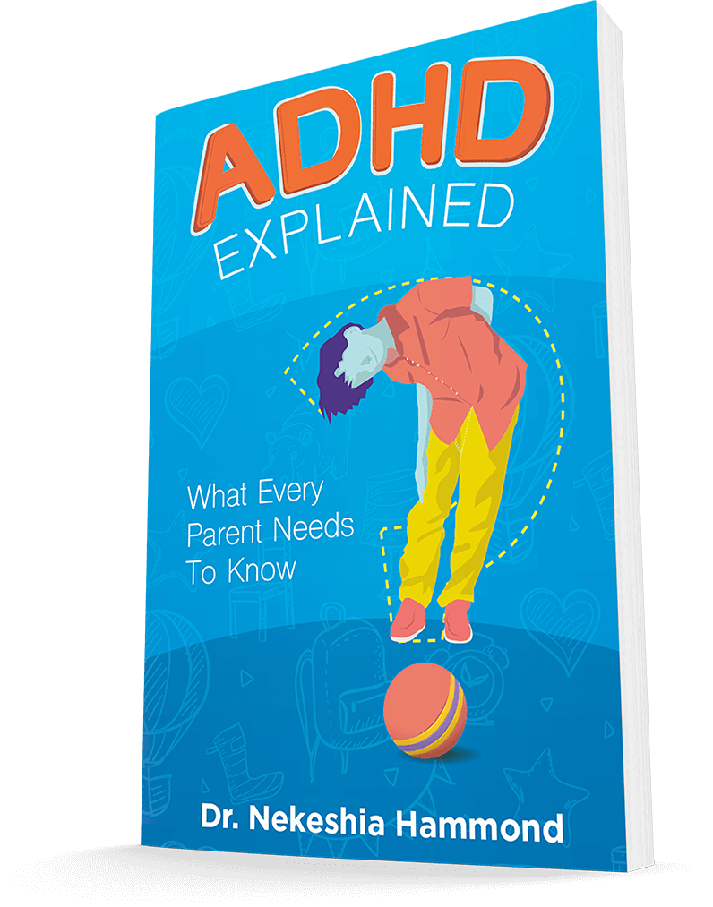 ADHD Explained What Every Parent Needs to Know By Dr. Nekeshia Hammond